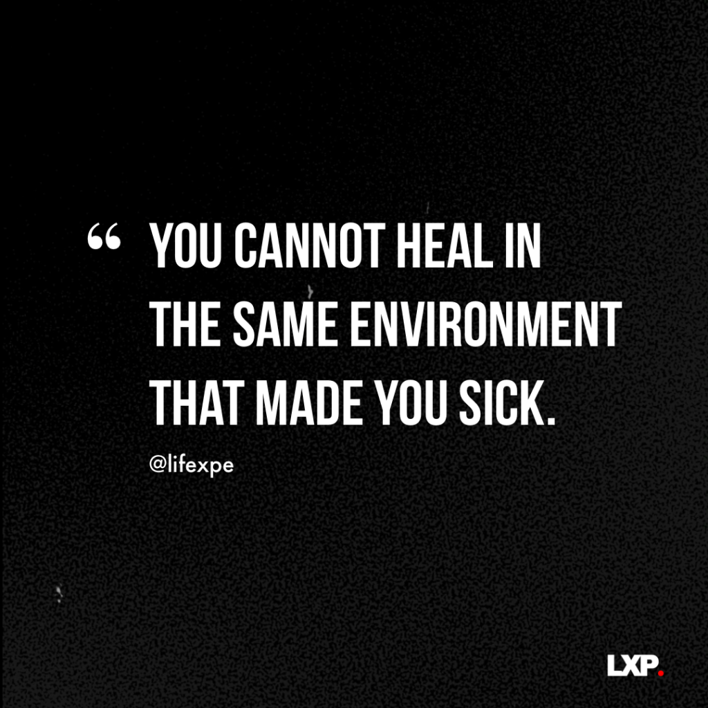 You Cannot Heal In The Same Environment You Got Sick