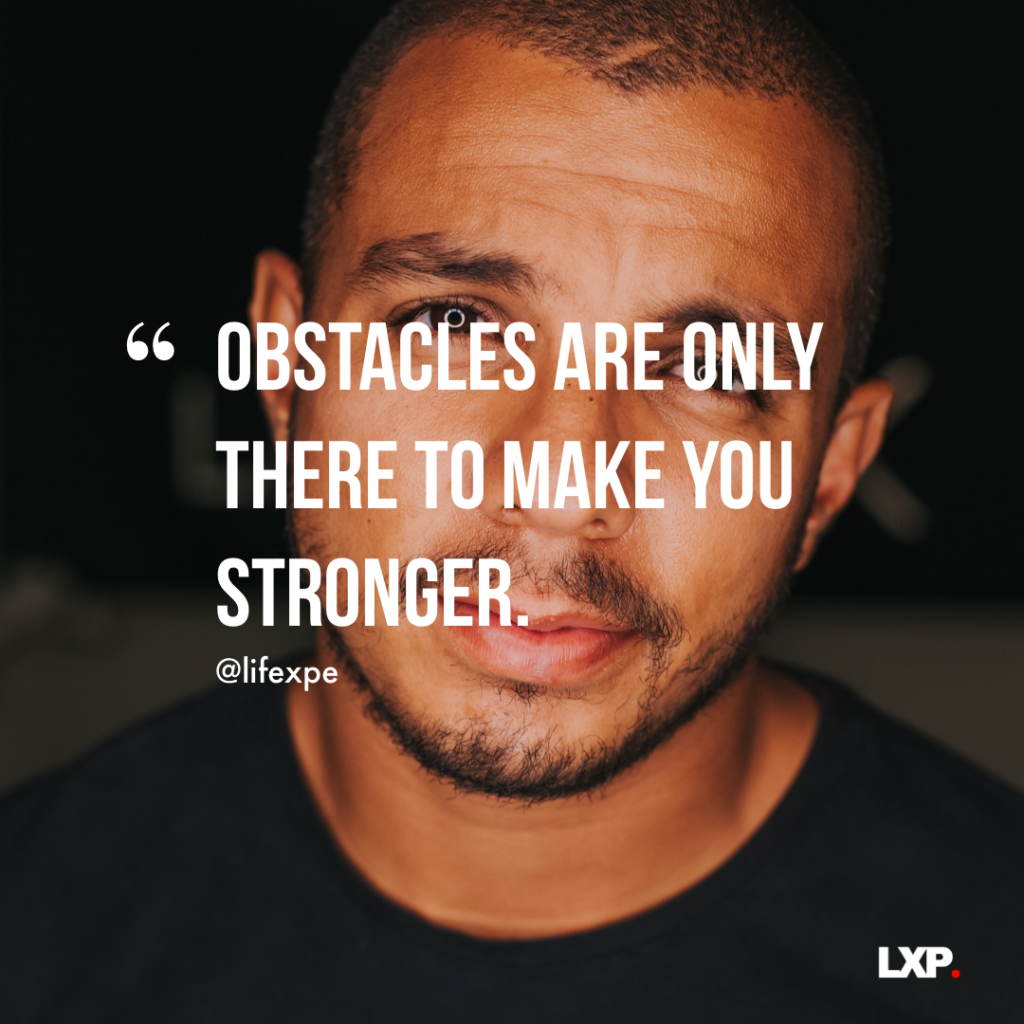 Obstacles Are Only There To Make You Stronger