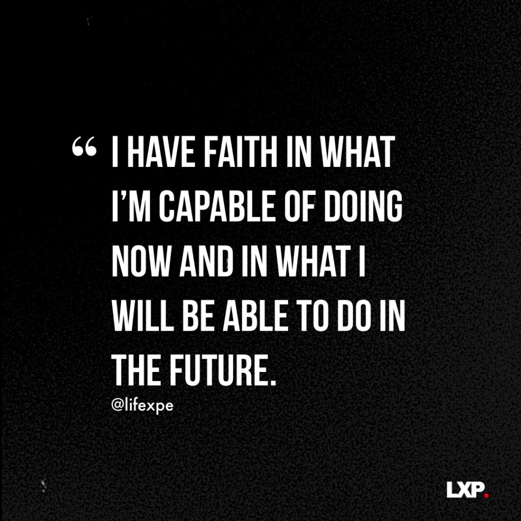 """Quote: """"I have faith in what I'm capable of doing now and in what I will be able to do in the future"""""""